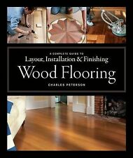 Wood Flooring : A Complete Guide to Layout, Installation and Finishing by...