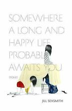 Somewhere a Long and Happy Life Probably Awaits You by Jill Sexsmith (2016,...
