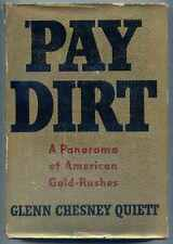 Pay Dirt A Panorama of American Gold Rushes Glenn Chesney Quiett First edition