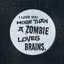 I Love You More Than A Zombie Outbreak Loves Brains Car Decal Vinyl Sticker