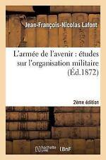 Histoire: L' Armee de L'Avenir : Etudes Sur l'Organisation Militaire (2e Ed....