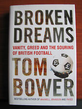 Broken Dreams :Vanity Greed and the Souring of British Football - Tom Bower 2003