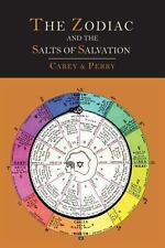 The Zodiac and the Salts of Salvation : Two Parts by George W. Carey (2013,...