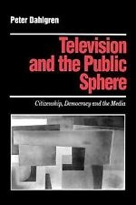 Media Culture and Society Ser.: Television and the Public Sphere :...