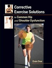 Corrective Exercise Solutions to Common Hip and Shoulder Dysfunctions by Evan...