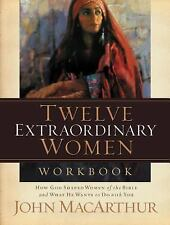 Twelve Extraordinary Women : How God Shaped Women of the Bible, and What He...