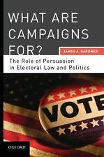 What are Campaigns For? The Role of Persuasion in Electoral Law and Politics, Ja
