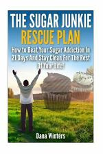 The Sugar Junkie Rescue Plan : How to Beat Your Sugar Addiction in 21 Days...