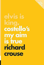 Elvis Is King: Costello's My Aim Is True by Crouse, Richard -Paperback