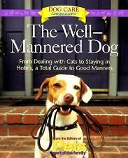 The Well-Mannered Dog: From Dealing with Cats to Staying in Hotels, a Total Guid