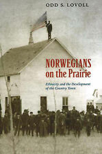 Norwegians on the prairie : ethnicity and the development of the country town, O