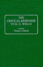 The Critical Response to H. G. Wells No. 17 by William J. Scheick (1995,...