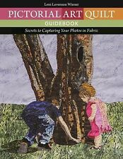 Pictorial Art Quilt Guidebook : Secrets to Capturing Your Photos in Fabric by