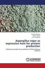 Aspergillus Niger As Expression Host for Protein Production by Sharma...
