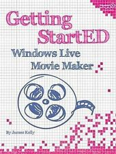 Getting StartED with Windows Live Movie Maker by James Floyd Kelly...