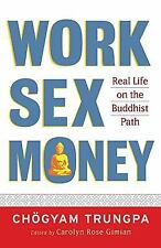 Work, Sex, Money: Real Life on the Path of Mindfulness, Trungpa, Chogyam
