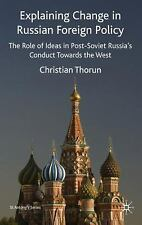 Explaining Change in Russian Foreign Policy: The Role of Ideas in post-Soviet Ru