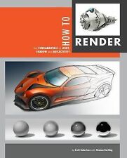How to Render : Communicating Form and Rendering a Wide Range of Materials by...