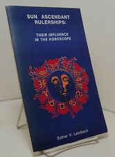 Sun Ascendant Rulerships : Their Influence in the Horoscope by Esther V Leinbach