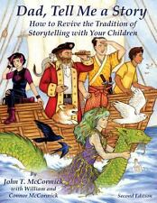 Dad, Tell Me a Story : How to Revive the Tradition of Storytelling with Your...