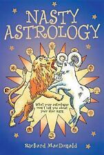 Nasty Astrology : What Your Astrologer Won't Tell You about Your Star Sign by...