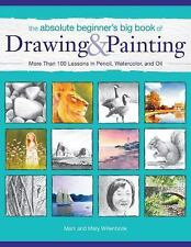 The Absolute Beginner's Big Book of Drawing and Painting: More Than 100 Lessons