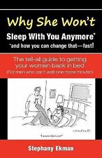 Why She Won't Sleep with You Anymore* : *and How You Can Change That-Fast! by...