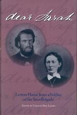 Dear Sarah : Letters Home from a Soldier of the Iron Brigade by John H....