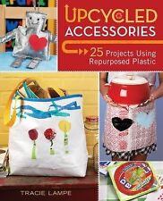 Upcycled Accessories: 25 Projects Using Repurposed Plastic-ExLibrary