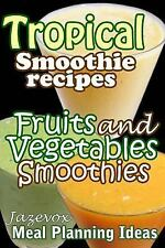 Meal Planning Ideas: Tropical Smoothie Recipes - Fruits and Vegetables...