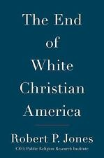 The End of White Christian America by Robert P. Jones - Hardcover - NEW