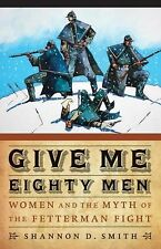 Women in the West Ser.: Give Me Eighty Men : Women and the Myth of the...