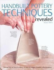 Handbuilt Pottery Techniques Revealed : The Secrets of Hand-Building Shown in...