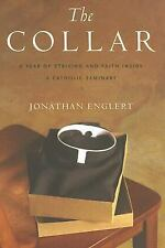 The Collar A Year of Striving and Faith Inside a Catholic Seminary by Jonat...