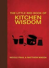 The Little Red Book of Kitchen Wisdom by Nicole Frail and Matthew Magda...