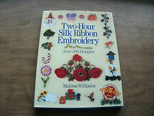 Two-Hour Silk Ribbon Embroidery : Over 200 Designs by Malissa Williams (1996)