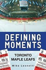 Defining Moments : Toronto Maple Leafs by Mike Leonetti (2014, Paperback)