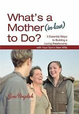 What's a Mother (In-Law) to Do? : 5 Essential Steps to Building a Loving...