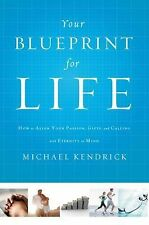 Your Blueprint for Life: How to Align Your Passion, Gifts, and Calling with Eter