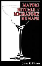 Mating Rituals of Migratory Humans : A Novel of Sex, Restaurants and...