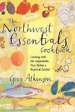 The Northwest Essentials Cookbook by Greg Atkinson