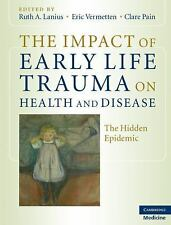 The Impact of Early Life Trauma on Health and Disease : The Hidden Epidemic...