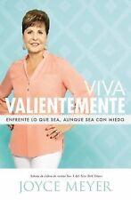 Viva Valientemente : Enfrente lo Que Sea, Aunque Sea Con Miedo by Joyce Meyer...