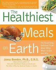 Healthiest Meals on Earth: The Surprising, Unbiased Truth About What Meals to E