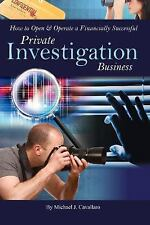 How to Open and Operate a Financially Successful Private Investigation...