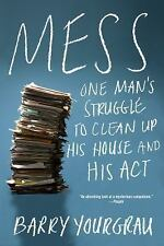 Mess : One Man's Struggle to Clean up His House and His Act by Barry Yourgrau...