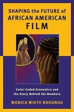 Shaping the Future of African American Film : Color-Coded Economics and the...