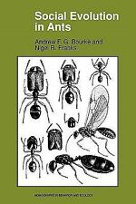 Monographs in Behavior and Ecology: Social Evolution in Ants by Andrew F. G....