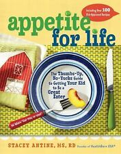 Appetite for Life : The Thumbs-Up, No-Yucks Guide to Getting Your Kid to Be a G…