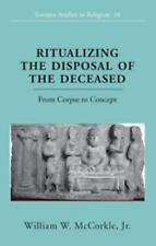 Ritualizing the Disposal of the Deceased: From Corpse to Concept (Toronto Studie